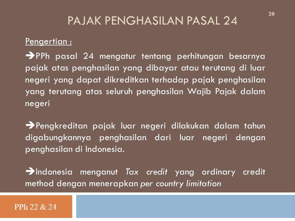 PAJAK PENGHASILAN PASAL 24 Pengertian :  PPh pasal 24 mengatur tentang perhitungan besarnya pajak atas penghasilan yang dibayar atau terutang di luar