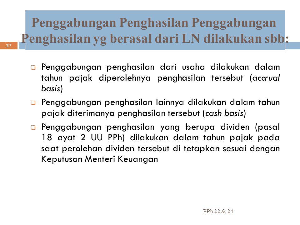 PPh 22 & 24 27  Penggabungan penghasilan dari usaha dilakukan dalam tahun pajak diperolehnya penghasilan tersebut (accrual basis)  Penggabungan peng