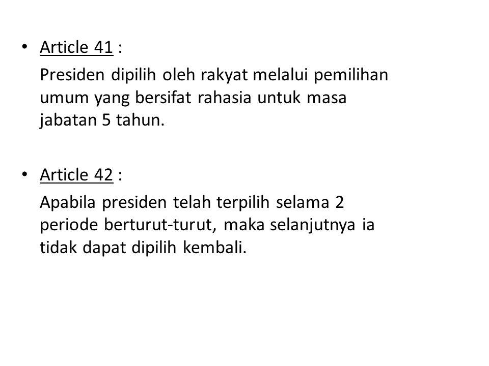 Article 41 : Presiden dipilih oleh rakyat melalui pemilihan umum yang bersifat rahasia untuk masa jabatan 5 tahun. Article 42 : Apabila presiden telah