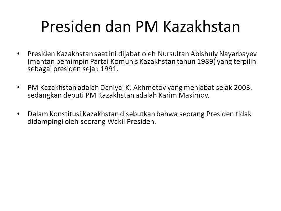 Presiden dan PM Kazakhstan Presiden Kazakhstan saat ini dijabat oleh Nursultan Abishuly Nayarbayev (mantan pemimpin Partai Komunis Kazakhstan tahun 19