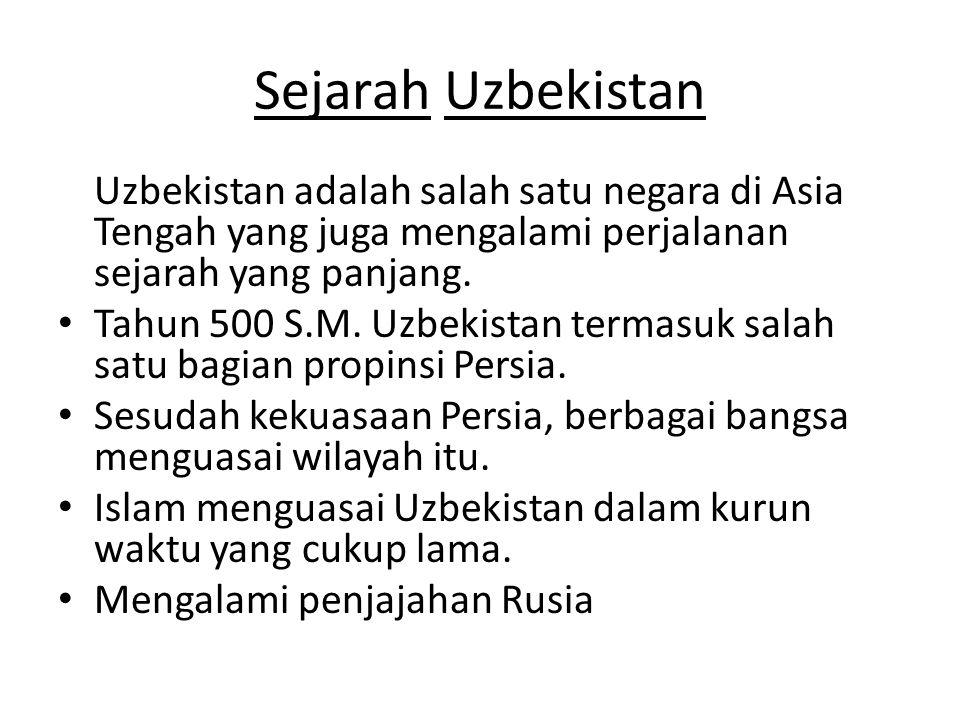 Sejarah Uzbekistan Uzbekistan adalah salah satu negara di Asia Tengah yang juga mengalami perjalanan sejarah yang panjang. Tahun 500 S.M. Uzbekistan t