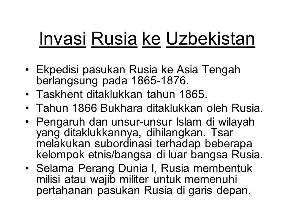 Invasi Rusia ke Uzbekistan Ekpedisi pasukan Rusia ke Asia Tengah berlangsung pada 1865-1876. Taskhent ditaklukkan tahun 1865. Tahun 1866 Bukhara ditak