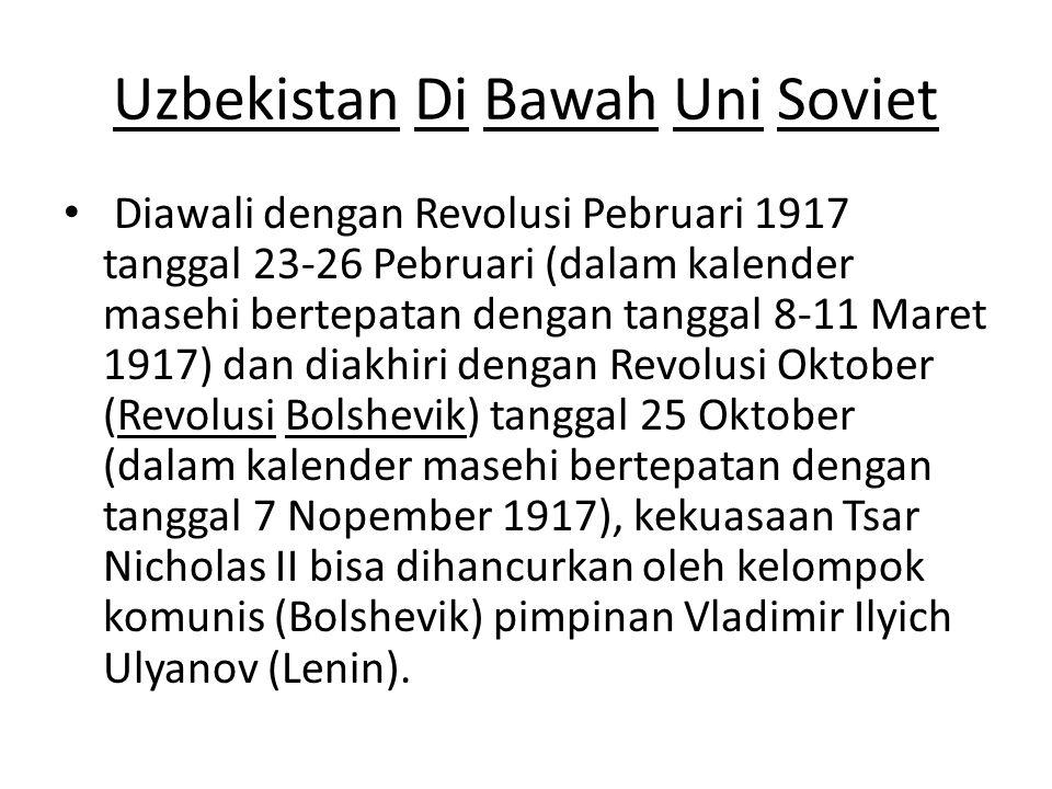 Uzbekistan Di Bawah Uni Soviet Diawali dengan Revolusi Pebruari 1917 tanggal 23-26 Pebruari (dalam kalender masehi bertepatan dengan tanggal 8-11 Mare
