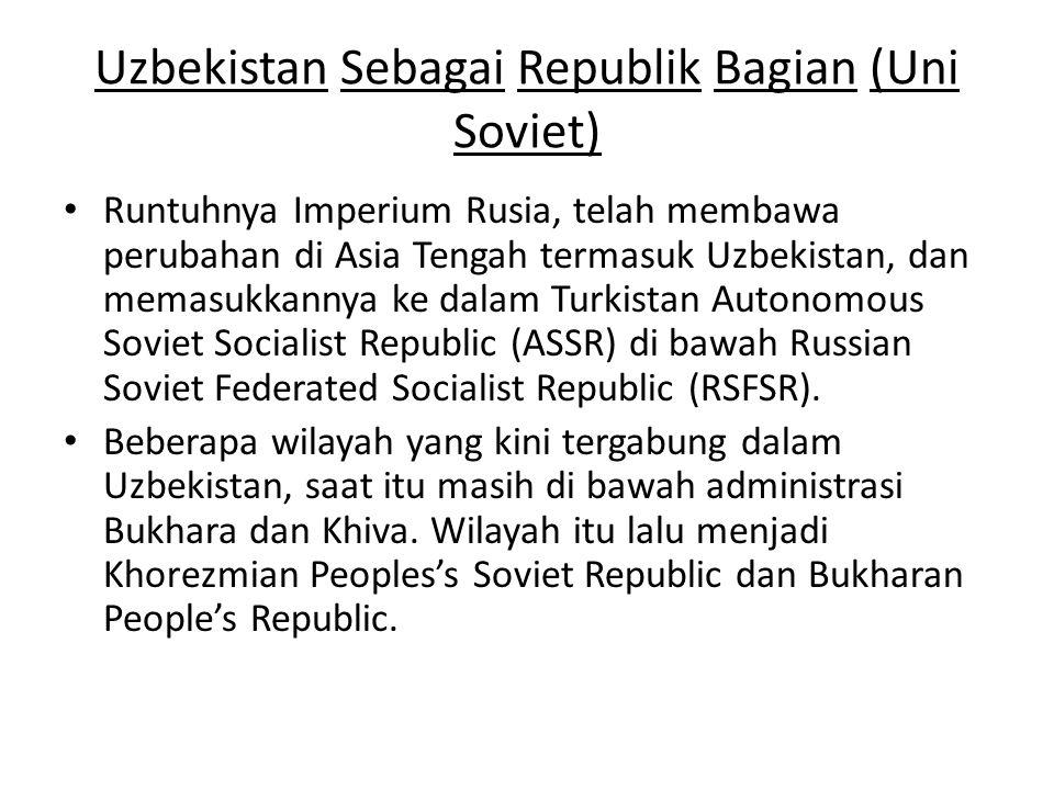 Uzbekistan Sebagai Republik Bagian (Uni Soviet) Runtuhnya Imperium Rusia, telah membawa perubahan di Asia Tengah termasuk Uzbekistan, dan memasukkanny