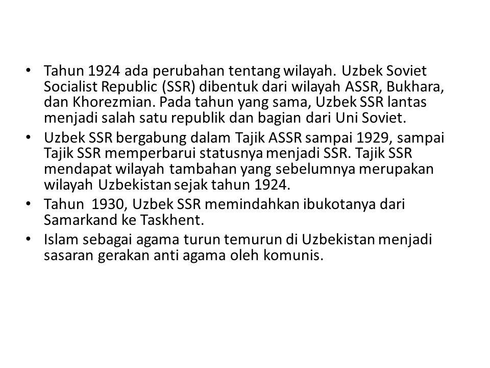 Tahun 1924 ada perubahan tentang wilayah. Uzbek Soviet Socialist Republic (SSR) dibentuk dari wilayah ASSR, Bukhara, dan Khorezmian. Pada tahun yang s
