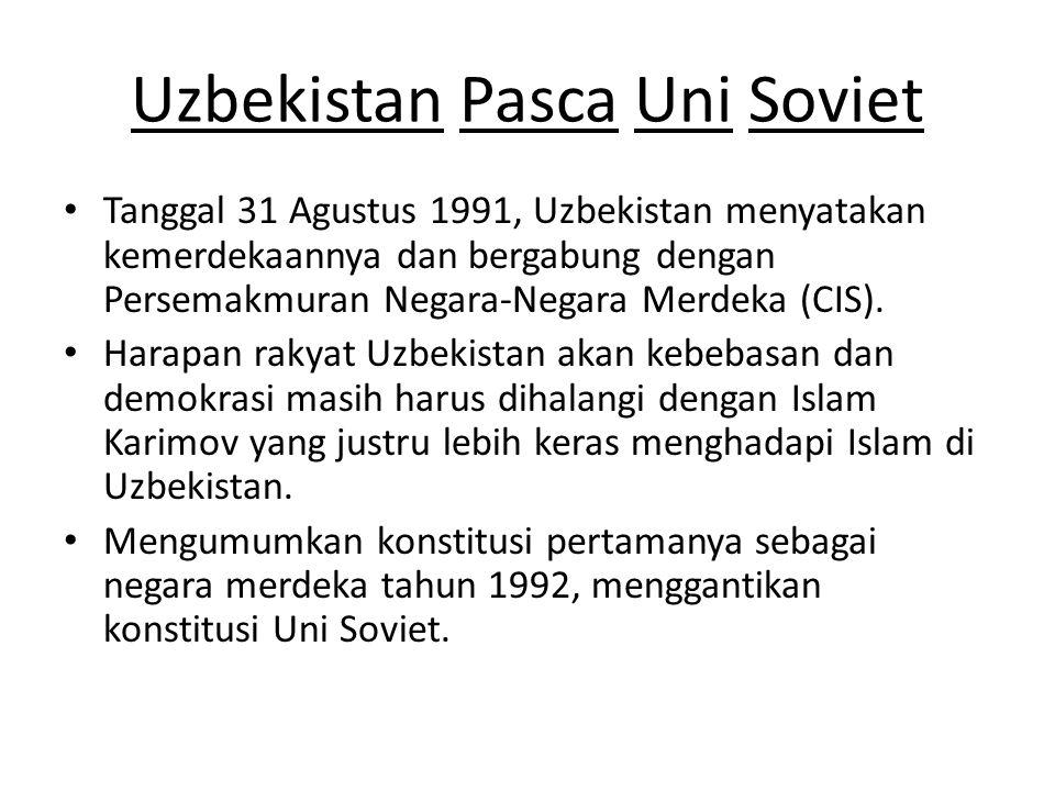 Uzbekistan Pasca Uni Soviet Tanggal 31 Agustus 1991, Uzbekistan menyatakan kemerdekaannya dan bergabung dengan Persemakmuran Negara-Negara Merdeka (CI