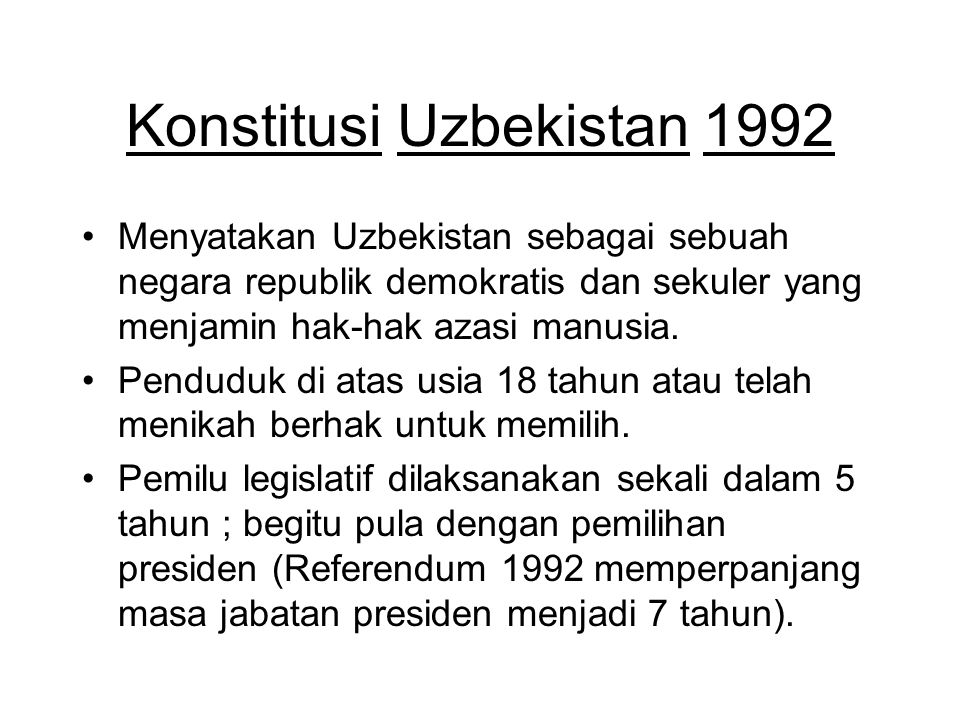Konstitusi Uzbekistan 1992 Menyatakan Uzbekistan sebagai sebuah negara republik demokratis dan sekuler yang menjamin hak-hak azasi manusia. Penduduk d