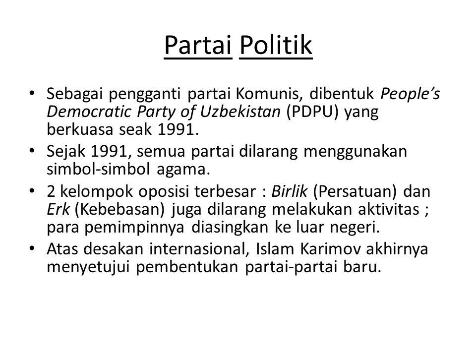 Partai Politik Sebagai pengganti partai Komunis, dibentuk People's Democratic Party of Uzbekistan (PDPU) yang berkuasa seak 1991. Sejak 1991, semua pa