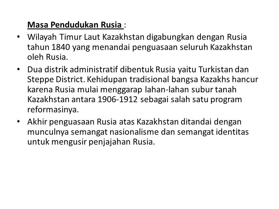 Masa Pendudukan Rusia : Wilayah Timur Laut Kazakhstan digabungkan dengan Rusia tahun 1840 yang menandai penguasaan seluruh Kazakhstan oleh Rusia. Dua