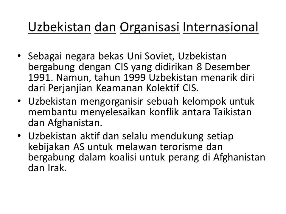 Uzbekistan dan Organisasi Internasional Sebagai negara bekas Uni Soviet, Uzbekistan bergabung dengan CIS yang didirikan 8 Desember 1991. Namun, tahun