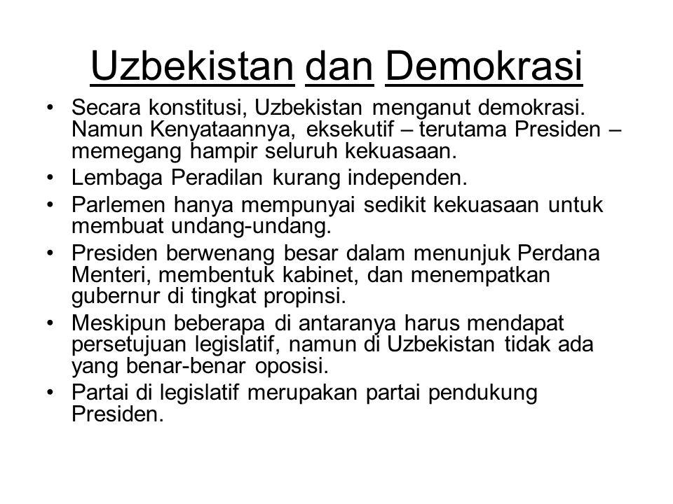 Uzbekistan dan Demokrasi Secara konstitusi, Uzbekistan menganut demokrasi. Namun Kenyataannya, eksekutif – terutama Presiden – memegang hampir seluruh
