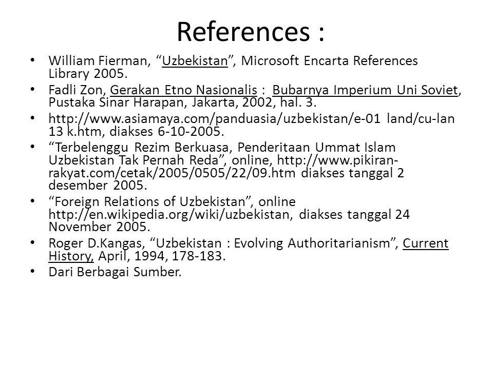 "References : William Fierman, ""Uzbekistan"", Microsoft Encarta References Library 2005. Fadli Zon, Gerakan Etno Nasionalis : Bubarnya Imperium Uni Sovi"