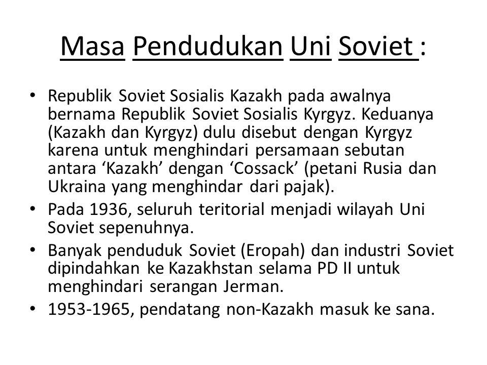 Masa Pendudukan Uni Soviet : Republik Soviet Sosialis Kazakh pada awalnya bernama Republik Soviet Sosialis Kyrgyz. Keduanya (Kazakh dan Kyrgyz) dulu d