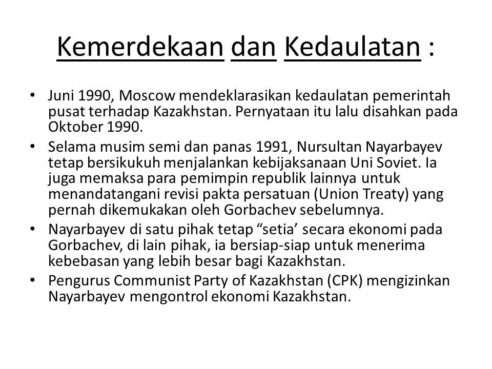 Kemerdekaan dan Kedaulatan : Juni 1990, Moscow mendeklarasikan kedaulatan pemerintah pusat terhadap Kazakhstan. Pernyataan itu lalu disahkan pada Okto