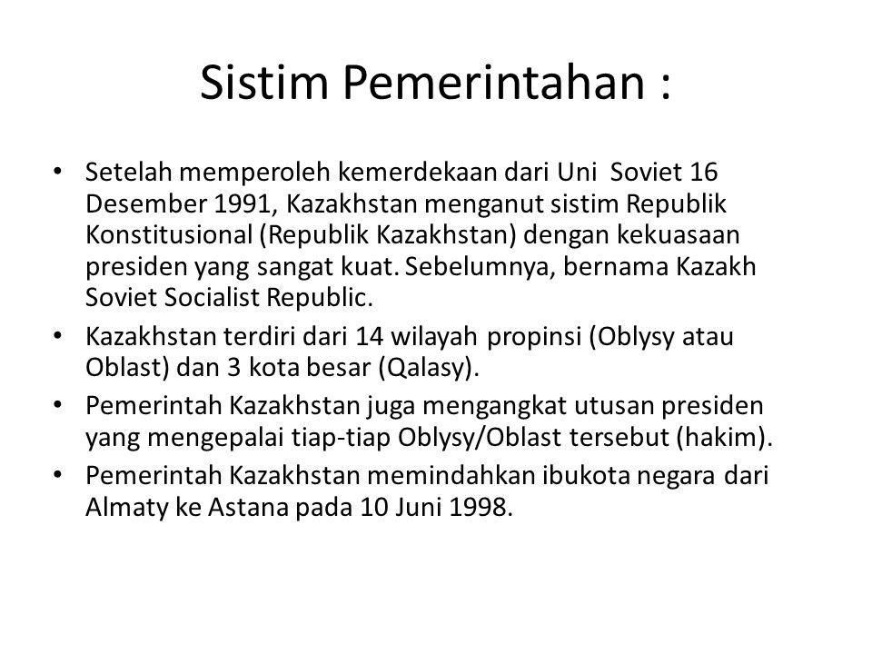 Sistim Pemerintahan : Setelah memperoleh kemerdekaan dari Uni Soviet 16 Desember 1991, Kazakhstan menganut sistim Republik Konstitusional (Republik Ka