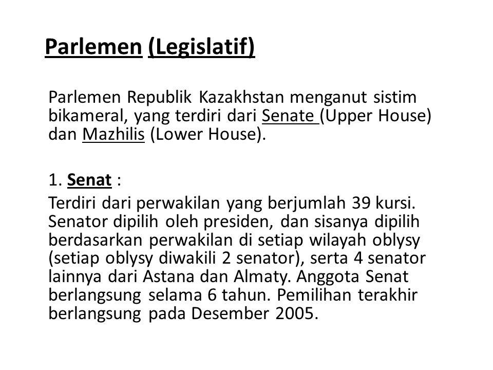Parlemen (Legislatif) Parlemen Republik Kazakhstan menganut sistim bikameral, yang terdiri dari Senate (Upper House) dan Mazhilis (Lower House). 1. Se