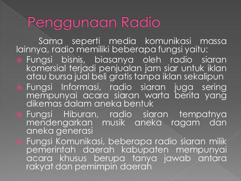 Sama seperti media komunikasi massa lainnya, radio memiliki beberapa fungsi yaitu:  Fungsi bisnis, biasanya oleh radio siaran komersial terjadi penju