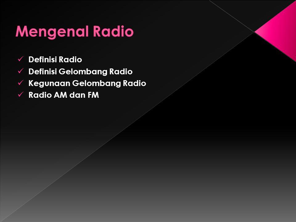 Radio adalah teknologi yang digunakan untuk pengiriman sinyal dengan cara modulasi dan radiasi elektromagnetik atau gelombang elektromagnetik.