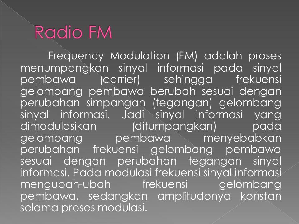 Frequency Modulation (FM) adalah proses menumpangkan sinyal informasi pada sinyal pembawa (carrier) sehingga frekuensi gelombang pembawa berubah sesua