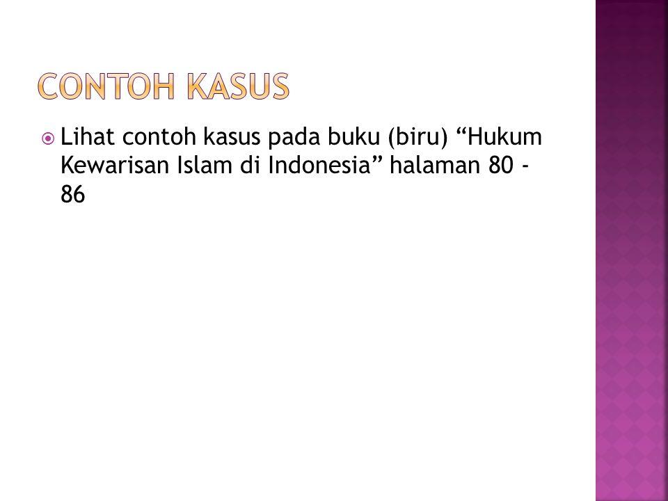 """ Lihat contoh kasus pada buku (biru) """"Hukum Kewarisan Islam di Indonesia"""" halaman 80 - 86"""
