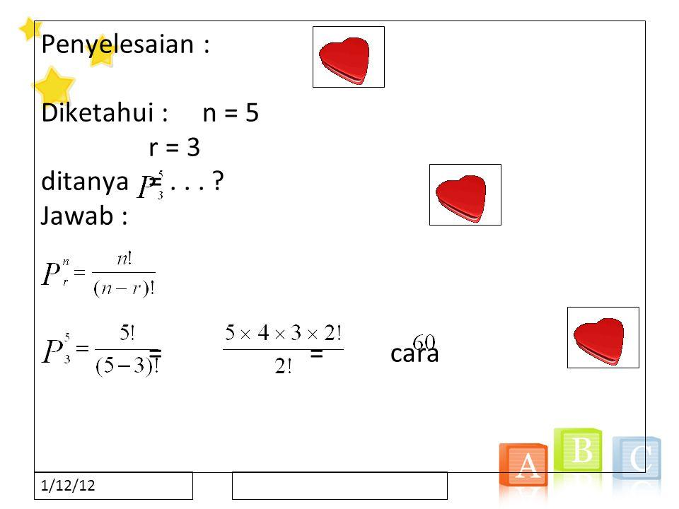 1/12/12 Penyelesaian : Diketahui : n = 5 r = 3 ditanya =... ? Jawab : = = cara