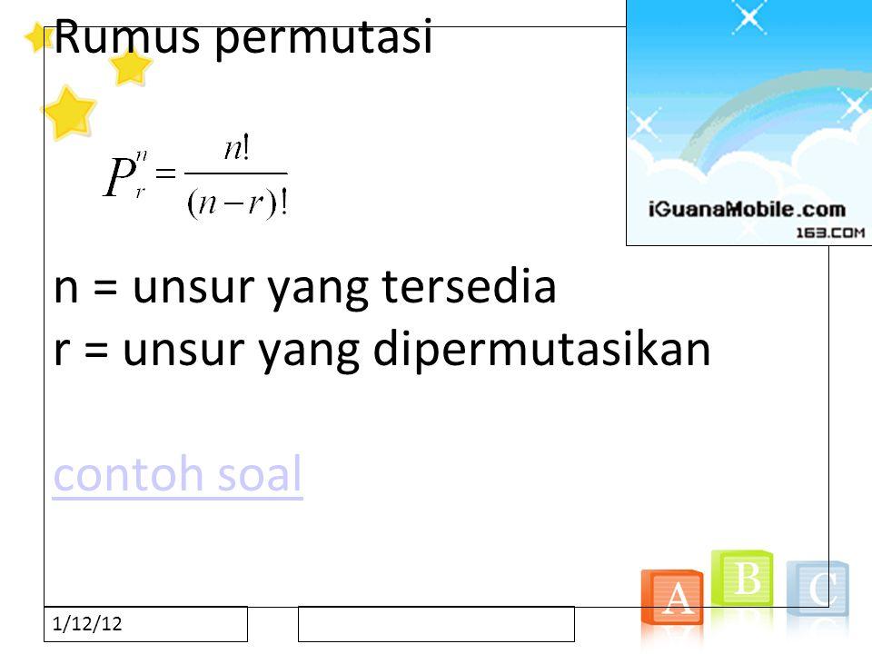 1/12/12 Rumus permutasi n = unsur yang tersedia r = unsur yang dipermutasikan contoh soal contoh soal