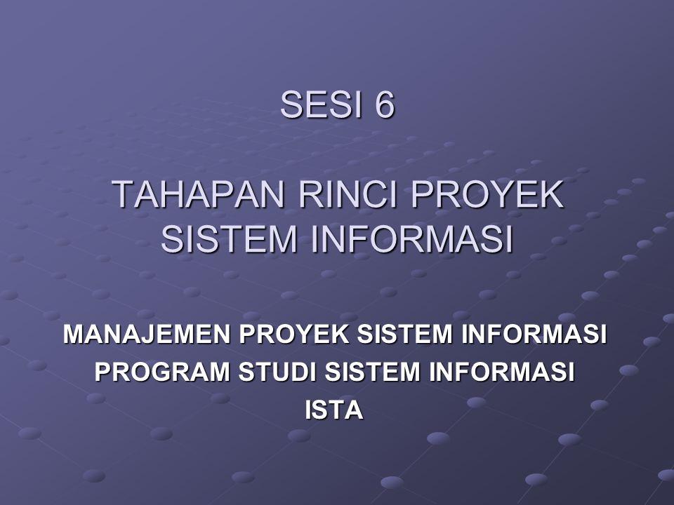 SESI 6 TAHAPAN RINCI PROYEK SISTEM INFORMASI MANAJEMEN PROYEK SISTEM INFORMASI PROGRAM STUDI SISTEM INFORMASI ISTA