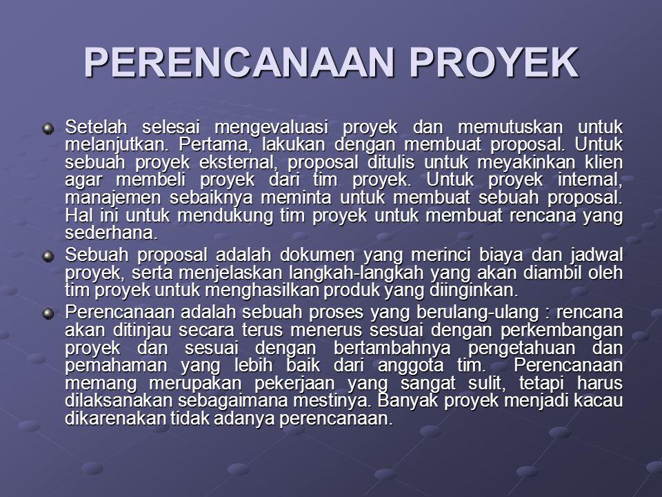 PERENCANAAN PROYEK Setelah selesai mengevaluasi proyek dan memutuskan untuk melanjutkan. Pertama, lakukan dengan membuat proposal. Untuk sebuah proyek
