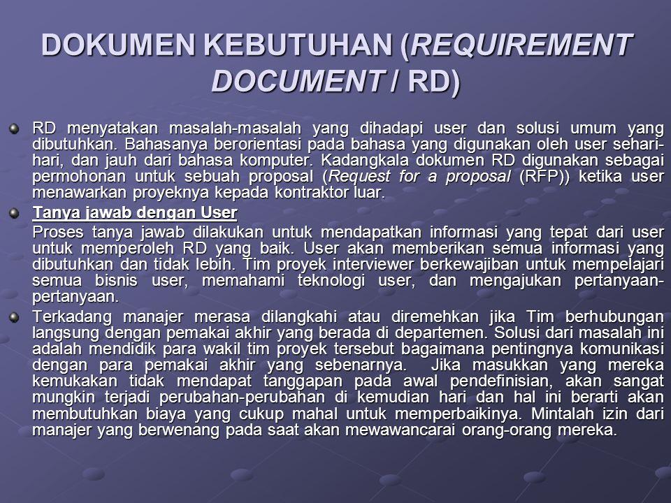 DOKUMEN KEBUTUHAN (REQUIREMENT DOCUMENT / RD) RD menyatakan masalah-masalah yang dihadapi user dan solusi umum yang dibutuhkan. Bahasanya berorientasi