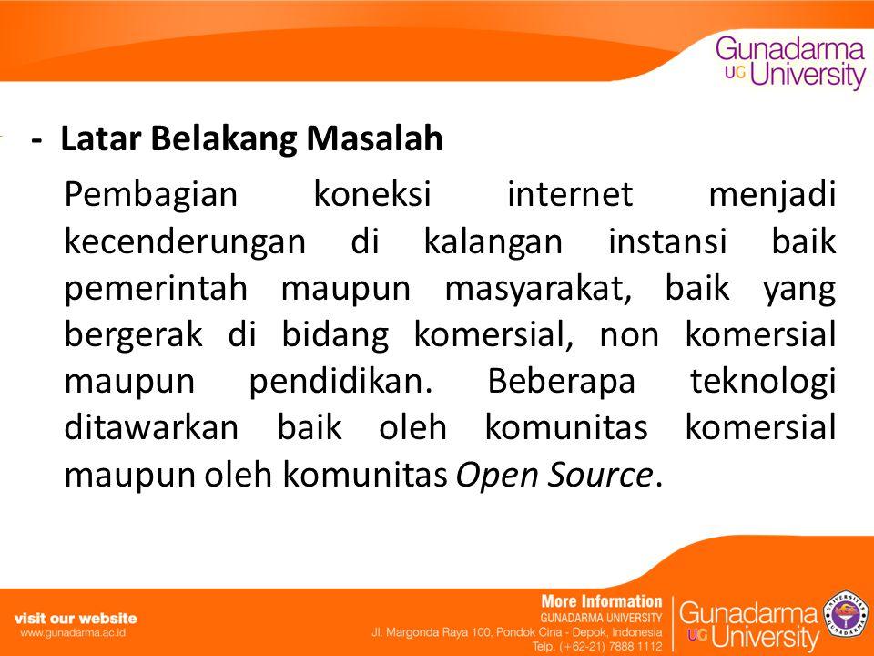- Latar Belakang Masalah Pembagian koneksi internet menjadi kecenderungan di kalangan instansi baik pemerintah maupun masyarakat, baik yang bergerak di bidang komersial, non komersial maupun pendidikan.