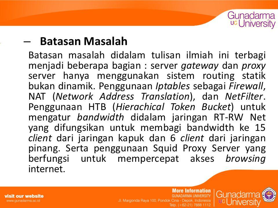 – Batasan Masalah Batasan masalah didalam tulisan ilmiah ini terbagi menjadi beberapa bagian : server gateway dan proxy server hanya menggunakan sistem routing statik bukan dinamik.