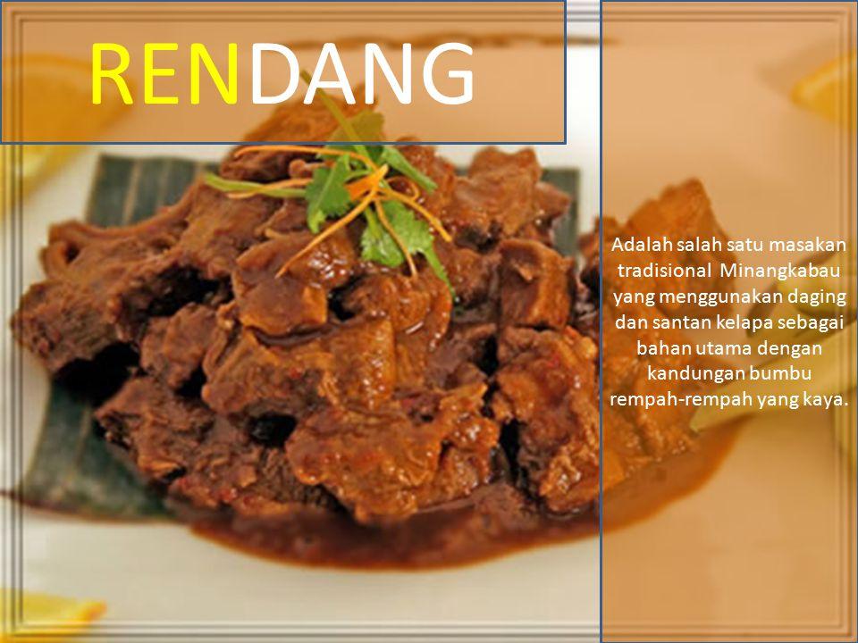 RENDANG Adalah salah satu masakan tradisional Minangkabau yang menggunakan daging dan santan kelapa sebagai bahan utama dengan kandungan bumbu rempah-