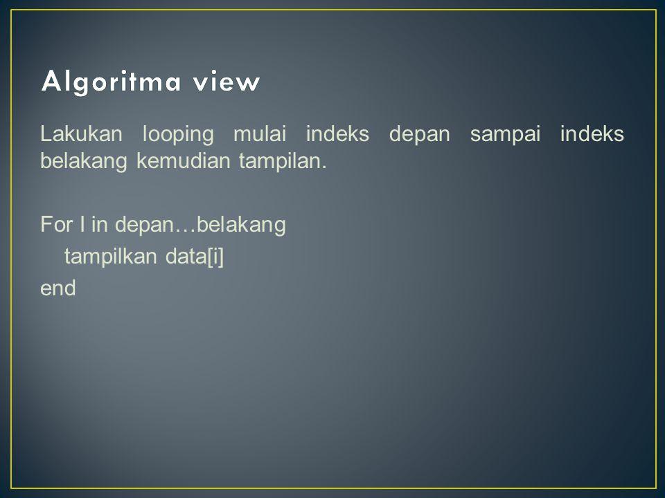 Lakukan looping mulai indeks depan sampai indeks belakang kemudian tampilan.