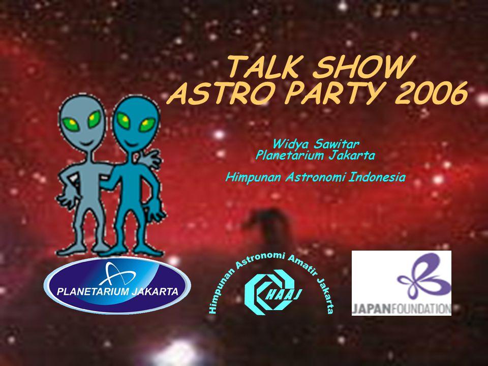 TALK SHOW ASTRO PARTY 2006 Widya Sawitar Planetarium Jakarta Himpunan Astronomi Indonesia