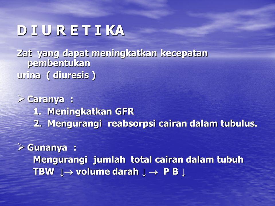 D I U R E T I KA Zat yang dapat meningkatkan kecepatan pembentukan urina ( diuresis )  Caranya : 1.