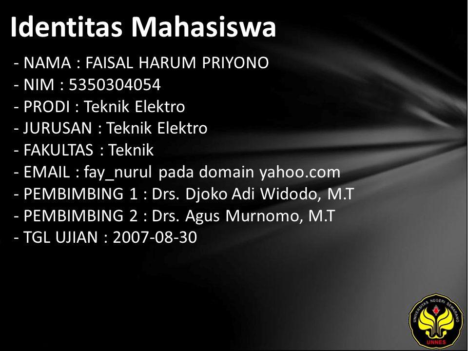 Identitas Mahasiswa - NAMA : FAISAL HARUM PRIYONO - NIM : 5350304054 - PRODI : Teknik Elektro - JURUSAN : Teknik Elektro - FAKULTAS : Teknik - EMAIL : fay_nurul pada domain yahoo.com - PEMBIMBING 1 : Drs.