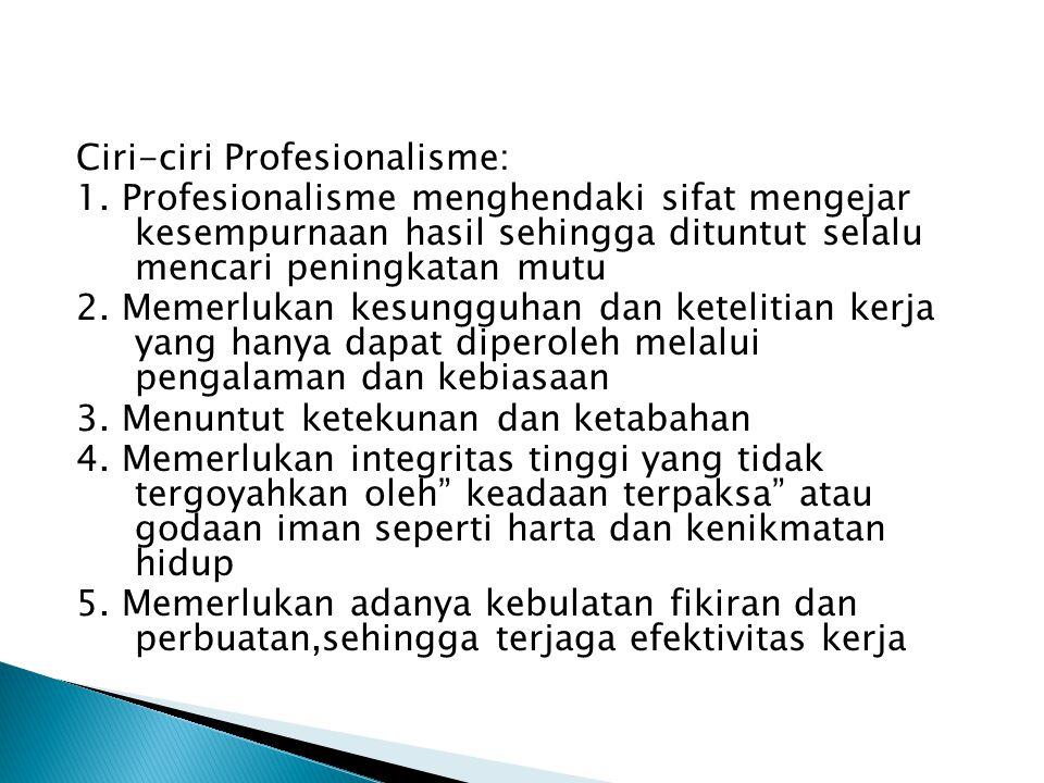 """Profesionalisme Merupakan suatau tingkah laku, suatu tujuan atau suatu rangkaian kualitas yang menandai atau melukiskan curaknya suatu """" profesi"""" Prof"""