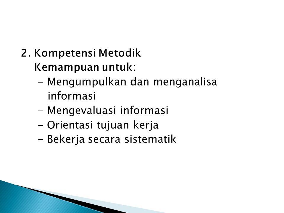 Kompetensi meliputi: 1. Ketrampilan melaksanakan tugas indifidu dengan efisien (Task skill) 2. Ketrampilan mengelola beberapa tugas yang berbeda dalam