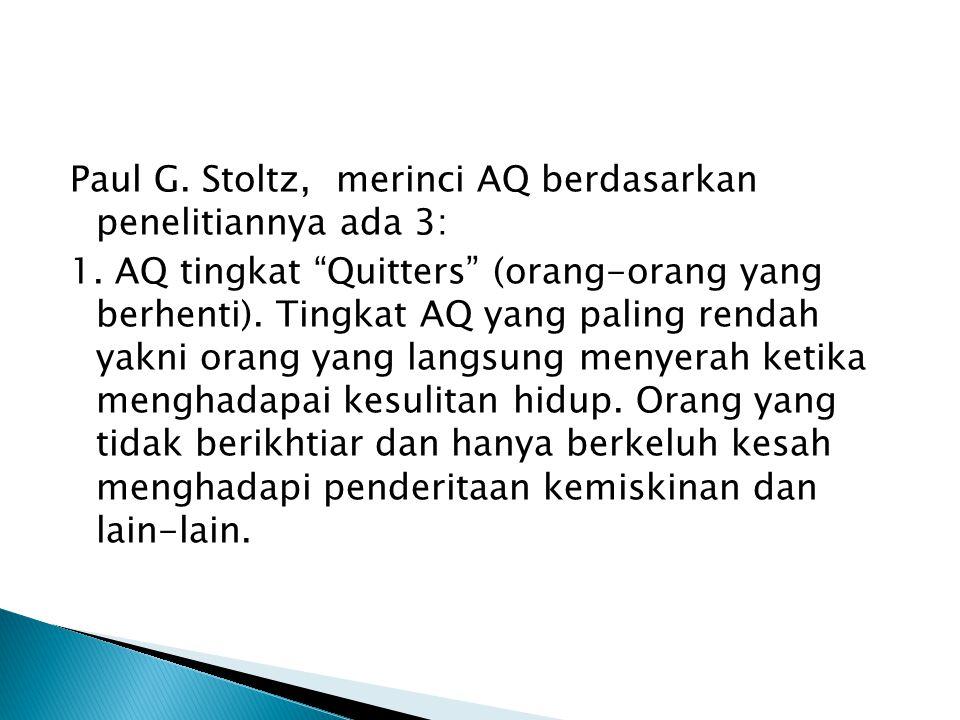 "Menurut Stoltz, AQ adalah kecerdasan untuk mengatasi kesulitan "" AQ merupakan faktor yang dapat menentukan bagaimana, jadi atau tidaknya, serta sejauh"
