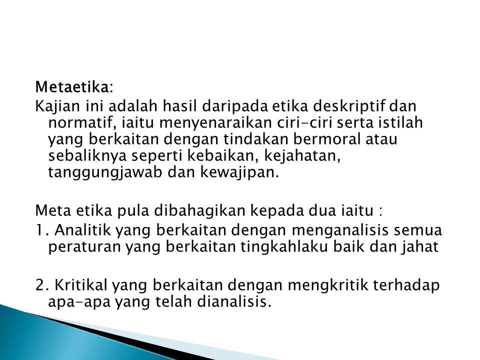 Kajian Mengenai Etika 1. Etika umum a. Etika Deskriptif b. Etika Normatif c. Metaetika 2. Etika Khusus a. Safsatah b. Bidang khusus