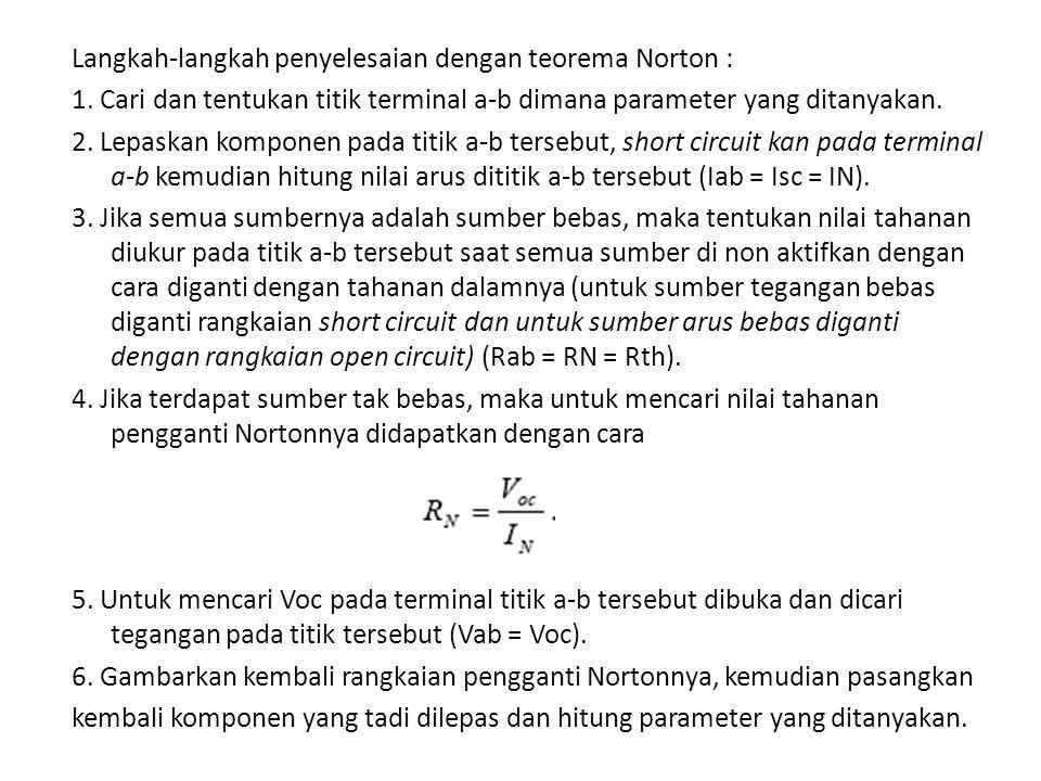 Langkah-langkah penyelesaian dengan teorema Norton : 1. Cari dan tentukan titik terminal a-b dimana parameter yang ditanyakan. 2. Lepaskan komponen pa