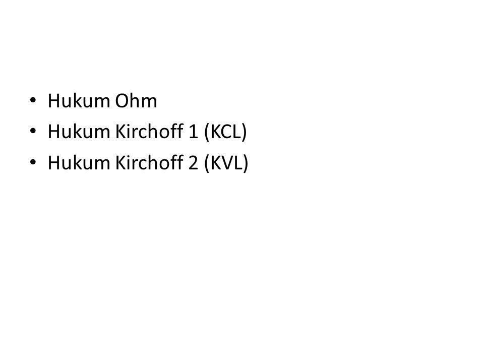 Hukum Ohm Hukum Kirchoff 1 (KCL) Hukum Kirchoff 2 (KVL)