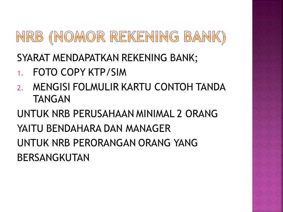 SYARAT MENDAPATKAN REKENING BANK; 1.FOTO COPY KTP/SIM 2.