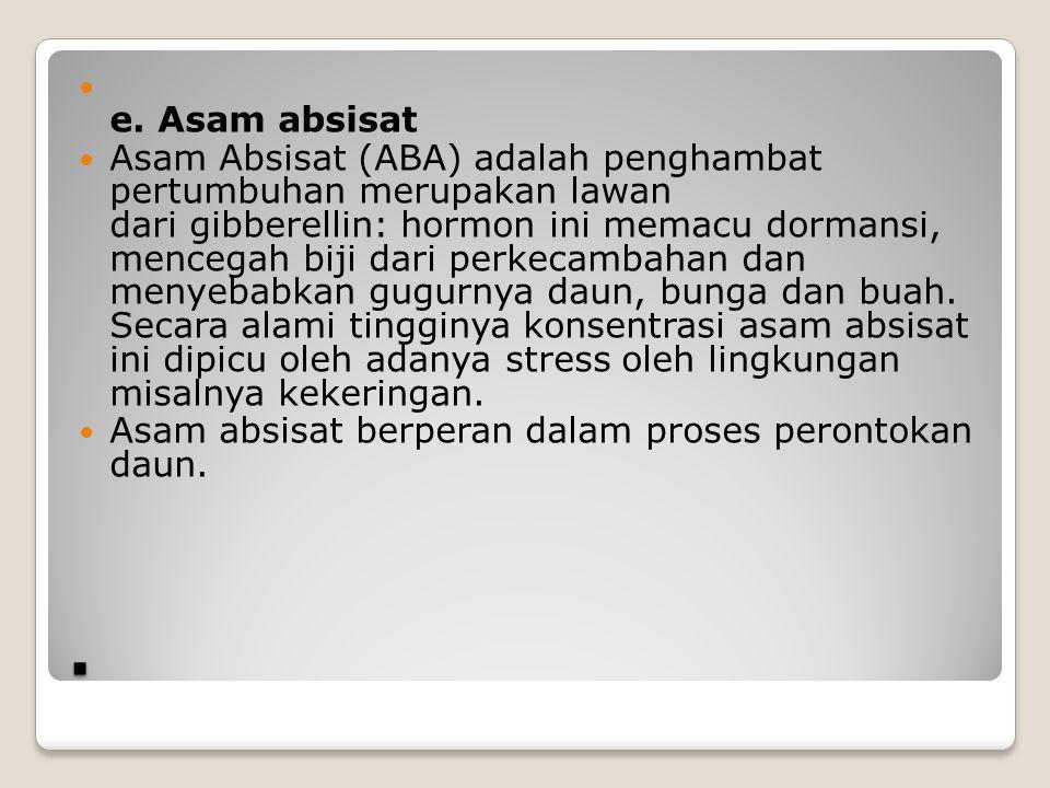 . e. Asam absisat Asam Absisat (ABA) adalah penghambat pertumbuhan merupakan lawan dari gibberellin: hormon ini memacu dormansi, mencegah biji dari pe
