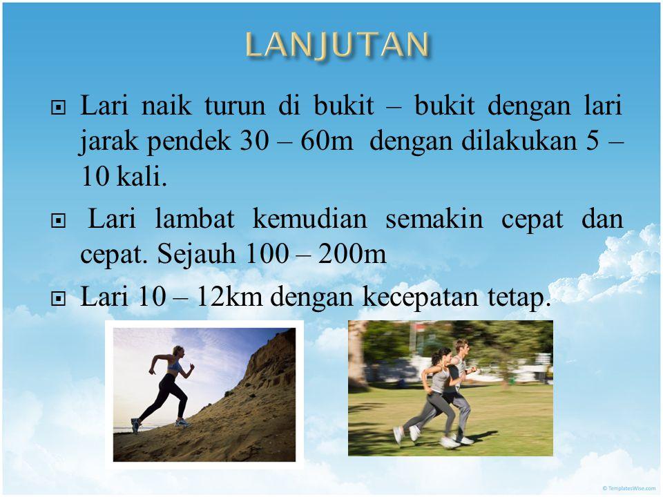  Lari naik turun di bukit – bukit dengan lari jarak pendek 30 – 60m dengan dilakukan 5 – 10 kali.