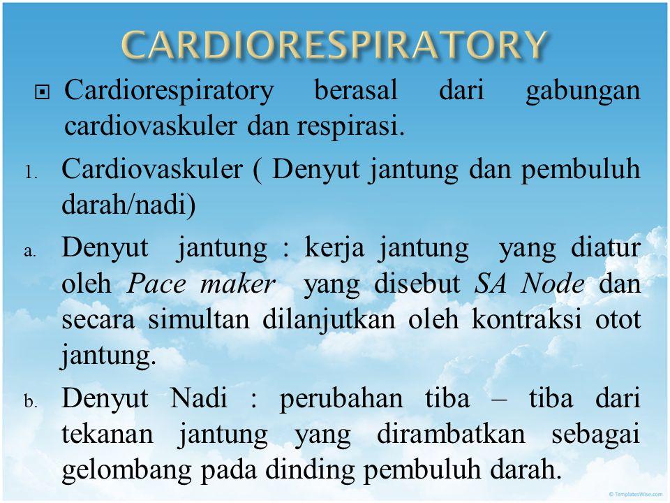  Cardiorespiratory berasal dari gabungan cardiovaskuler dan respirasi.