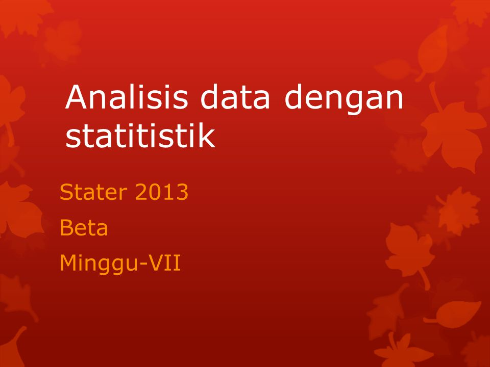 Analisis data dengan statitistik Stater 2013 Beta Minggu-VII