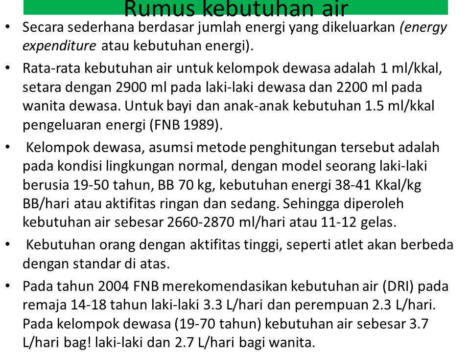 Rumus kebutuhan air Secara sederhana berdasar jumlah energi yang dikeluarkan (energy expenditure atau kebutuhan energi).