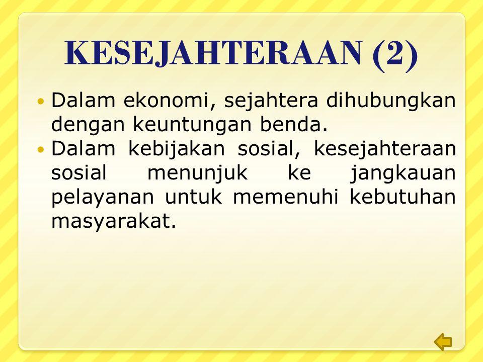 KESEJAHTERAAN (1) Dalam istilah umum, sejahtera menunjuk ke keadaan yang baik, kondisi manusia di mana orang- orangnya dalam keadaan makmur, dalam keadaan sehat dan damai.