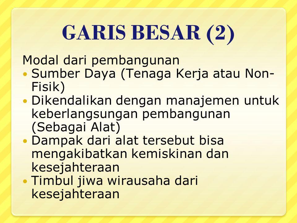 GARIS BESAR (1) Pembangunan adalah karya terstruktur yang mempunyai implikasi luas terhadap kualitas hidup manusia.